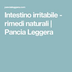 Intestino irritabile - rimedi naturali | Pancia Leggera