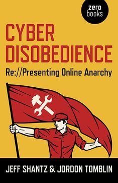 Cyber Disobedience- Re://Presenting Online Anarchy  [Index by @gidgetdigit: http://jeffshantz.ca/sites/jeffshantz.ca/files/CyberDisobedienceIndex_pj_1.pdf