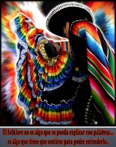 Words can't descibe Ballet Folklorico  It's something you have to feel to understand it.