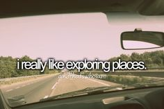 """Nice quote; """"I really like exploring places."""""""