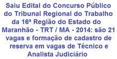 O Tribunal Regional do Trabalho da 16ª Região do Estado do Maranhão, faz saber da realização de Concurso Público no provimento de 21 vagas e formação de Cadastro de Reserva entre os cargos de Técnico Judiciário (Nível Médio) e Analista Judiciário (Nível Superior) do Quadro Permanente de Pessoal deste Tribunal. As remunerações vão de R$ 4.635,03 a R$ 9.188,20.  Leia mais:  http://apostilaseconcursosatuais.blogspot.com.br/2014/02/concurso-publico-tribunal-regional-do.html