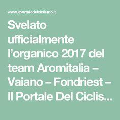 Svelato ufficialmente l'organico 2017 del team Aromitalia – Vaiano – Fondriest – Il Portale Del Ciclismo