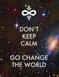 No mantengas la calma. Ve y cambia el mundo