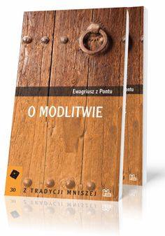 Ewagriusz z Pont O modlitwie  http://tyniec.com.pl/product_info.php?cPath=2&products_id=345