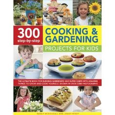 300 Step-by-Step Cooking and Gardening Projects for Kids: The ultimate book for budding gardeners and super chefs with amazing things to grow and cook yourself, shown in over 2300 photographs: Amazon.ca: Nancy McDougall, Jenny Hendy: Books