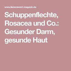 Schuppenflechte, Rosacea und Co.: Gesunder Darm, gesunde Haut