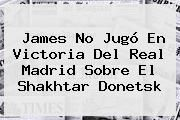 http://tecnoautos.com/wp-content/uploads/imagenes/tendencias/thumbs/james-no-jugo-en-victoria-del-real-madrid-sobre-el-shakhtar-donetsk.jpg Real Madrid. James no jugó en victoria del Real Madrid sobre el Shakhtar Donetsk, Enlaces, Imágenes, Videos y Tweets - http://tecnoautos.com/actualidad/real-madrid-james-no-jugo-en-victoria-del-real-madrid-sobre-el-shakhtar-donetsk/