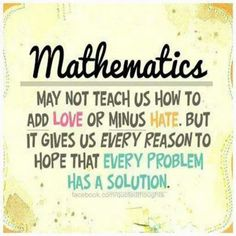I wish every problem was as easy as a math problem. Life would be so much easier.                                                                                                                                                      More