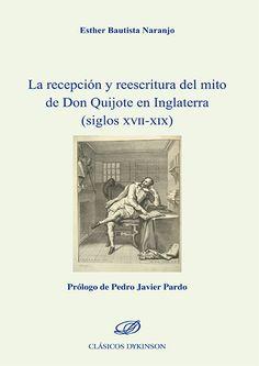 La recepción y reescritura del mito de Don Quijote en Inglaterra (siglos XVII-XIX) / Esther Bautista Naranjo ; prólogo de Pedro Javier Pardo