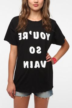 Even though I wouldn't wear this. It is so funny though!   You're So Vain Tee Online Only