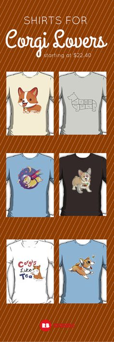 They might be the cutest dogs ever...corgis are short, chubby and adorable. Redbubble has tons of squee worthy corgi tees for you.