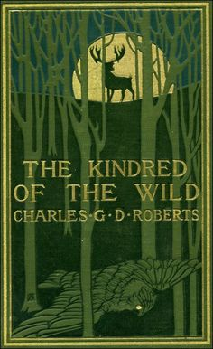 Charles G.D. Roberts, The Kindred of the Wild (1902)