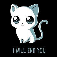 I Will End You | Funny, cute & nerdy shirts – TeeTurtle