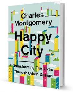 The Happy City: Transforming Our Lives Through Urban Design: Charles Montgomery