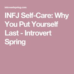 INFJ Self-Care: Why You Put Yourself Last - Introvert Spring