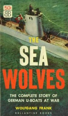 Ballantine Books - The Sea Wolves: The Complete Story of Germany U-boats at War - Wolfgang Frank War Novels, World History, Paperback Books, Wolf, Author, Sea, Sayings, Reading, Movie Posters