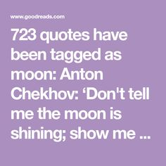 723 quotes have been tagged as moon: Anton Chekhov: 'Don't tell me the moon is shining; show me the glint of light on broken glass.', Mark Twain: 'Everyo...