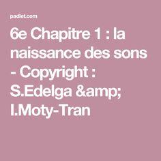 6e Chapitre 1 : la naissance des sons - Copyright : S.Edelga & I.Moty-Tran