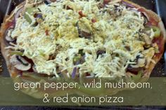 Pizza: green pepper, wild mushroom & red onion (LifeOverCancer)