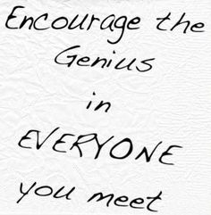 ENcourage  Everyone is gifted with some special genuis and some of it is relational
