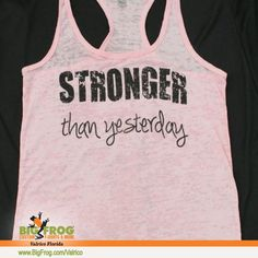 Stronger than yesterday custom workout tank. At Big Frog we can put what inspires you on your shirt... everything we do it custom made just for you! Contact us at DesignersValrico@BigFrog.com to get started! Stronger Than Yesterday, Fitness Shirts, What Inspires You, Workout Tanks, Custom Made, Just For You, How To Get, Big