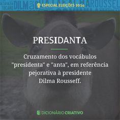 """Cruzamento pejorativo dos vocábulos """"presidenta"""" e """"anta"""", em referência à atual presidente Dilma Rousseff."""