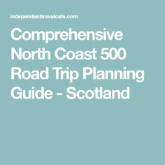 Comprehensive North Coast 500 Road Trip Planning Guide - Scotland