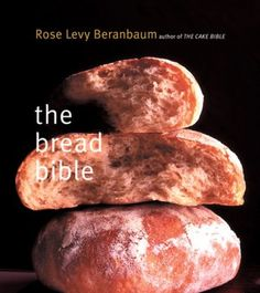 The Bread Bible - Rose Levy Beranbaum