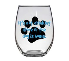 It's not drinking alone if the dog is home...$12 on Etsy