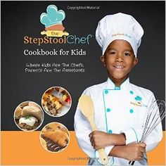 The Step Stool Chef® Cookbook For Kids: The Step Stool Chef: 9781365032547: Amazon.com: Books