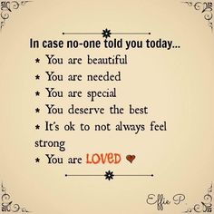 You are loved, in case no one told you today.