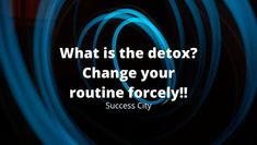 What Is The Detox? Change Your Routine Forcely!! | Success City 15 Day Challenge, Psychology Says, Life Rules, Great Life, Our Life, You Changed, Affirmations, Detox, No Response