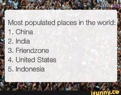 I guess the friend zone has more than the U.S.