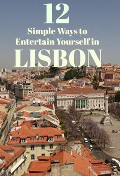 These are 12 things to do in Lisbon to entertain yourself. It's impossible to be bored in Lisbon but just in case you need a little push this list can help! #TravelAdvice