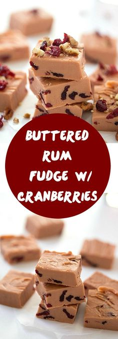 Buttered Rum Fudge with Cranberries - Melts right in your mouth! Dried cranberries scattered throughout each piece, then finished with even more dried cranberries and pecans. Not your momma's kind of fudge! This kind of fudge blows the pants off fudge brownies!