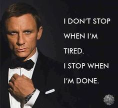 I don't stop when I'm tired. I stop wheI'm done.