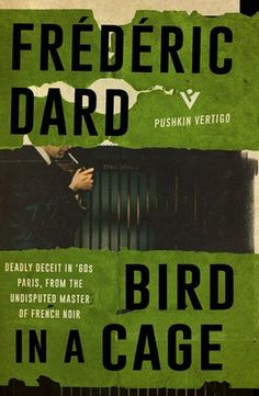 rédéric Dard (1921-2000) was one of France's most popular and prolific writers of crime fiction, but he is almost unknown in Britain. Pushkin Vertigo is publishing some of his psychological novels, starting with Bird in a Cage (£6.99). Ably translated by David Bellos, it's the story of Albert Harbin, who returns to his childhood home in Paris after an absence of six years. Unsettled and unsettling, Albert is a cagey narrator, but we soon figure out that he has been in prison, and that his…