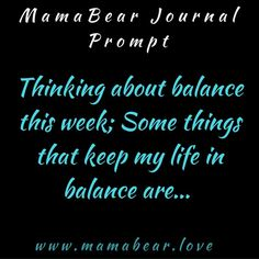 MamaBear Journal Prompt. What keeps your life in balance? #MamaBearLife www.mamabear.love