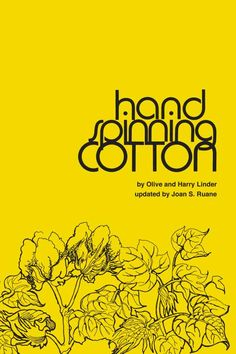 Handspinning Cotton by Harry & Olive Linder    Everything you want to know to spin cotton successfully from fiber preparation, spinning, plying, dyeing, finishing and how to knit, weave and crochet with your handspun yarns.  A must for every cotton spinner!