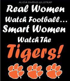 Smart Women watch the Clemson Tigers! So very true! Clemson Football, College Football Teams, Clemson Tigers, Auburn Tigers, Tiger World, Tiger Love, Smart Women, Alma Mater, Orange And Purple