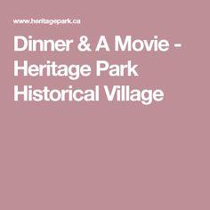 Dinner & A Movie - Heritage Park Historical Village