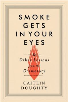 Smoke Gets in Your Eyes: And Other Lessons from the Crematory by Caitlin Doughty http://smile.amazon.com/dp/0393240231/ref=cm_sw_r_pi_dp_kaygub06594BX
