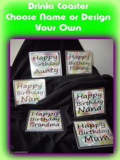 Drinks Coaster - Happy Birthday Gift - Mum,Mummy,Nan,Nana,Grandma,Aunty or DIY