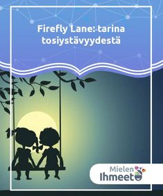 Firefly Lane: A Story of True Friendship Firefly Lane describes the ambivalence of our security being in the same place we try to get away from: family. Read more here! Psychology, Literature, Friendship, Mindfulness, How To Get, Explore, Books, Psicologia, Literatura