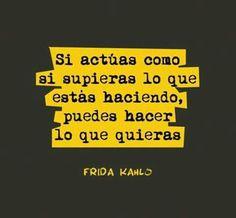 """#Frase del día """"Si actúas como si supieras lo que estás haciendo, puedes hacer lo que quieras""""#Friducha #Frida Kahlo."""