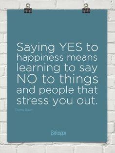 Dizer SIM à Felicidade, significa dizer NÃO às coisas e ás pessoas que lançam dúvidas sobre as tuas decisões e escolhas.