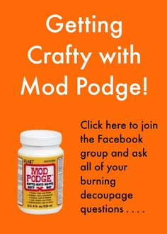 Join the Mod Podge Facebook group to share your projects and ask all of your important decoupage questions. It's an awesome community!