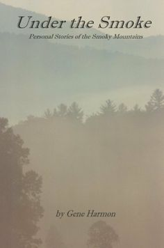 Under the Smoke: Personal Stories of the Smoky Mountains by Gene Harmon. $2.99. Publisher: Gene Harmon; 2 edition (July 31, 2012). 103 pages