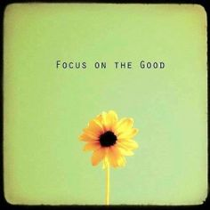 Focus on the good!!