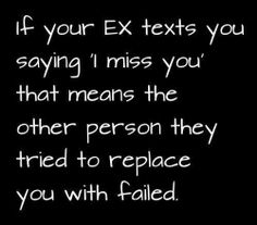 Those dreaded moments when the EX contacts you to say he misses you.